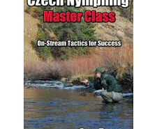 Czech Nymphing - Master Class - On-Stream Tactics for Success